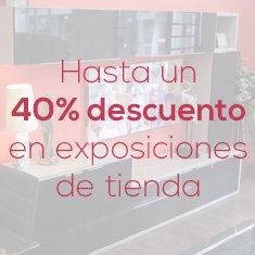 hasta un 40% descuento en exposiciones de tienda